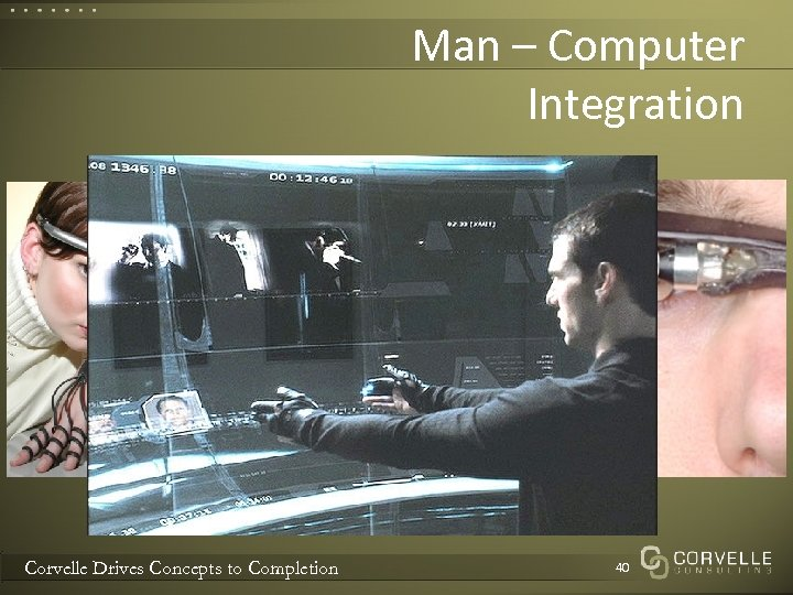 Man – Computer Integration Corvelle Drives Concepts to Completion 40