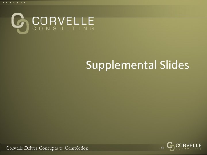 Supplemental Slides Corvelle Drives Concepts to Completion 43