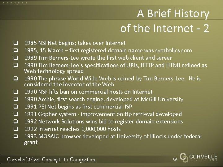 A Brief History of the Internet - 2 q q q 1985 NSFNet begins;