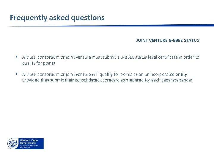 Frequently asked questions JOINT VENTURE B-BBEE STATUS § A trust, consortium or joint venture