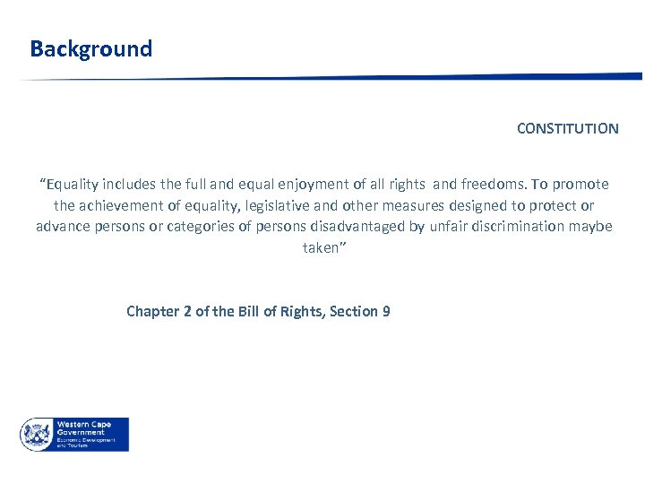 """Background CONSTITUTION """"Equality includes the full and equal enjoyment of all rights and freedoms."""