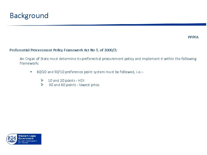 Background PPPFA Preferential Procurement Policy Framework Act No 5. of 2000/2: An Organ of