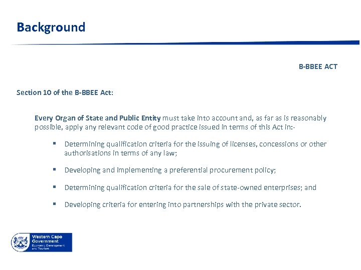 Background B-BBEE ACT Section 10 of the B-BBEE Act: Every Organ of State and