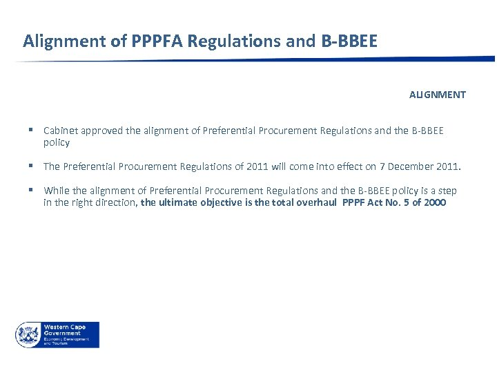 Alignment of PPPFA Regulations and B-BBEE ALIGNMENT § Cabinet approved the alignment of Preferential