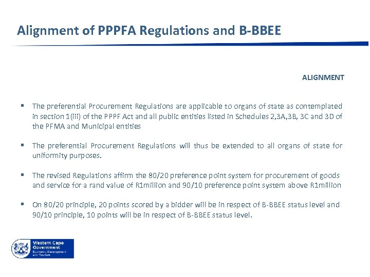 Alignment of PPPFA Regulations and B-BBEE ALIGNMENT § The preferential Procurement Regulations are applicable