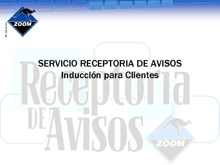 SERVICIO RECEPTORIA DE AVISOS Inducción para Clientes