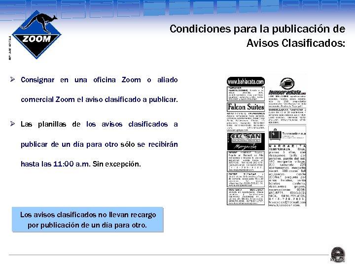 Condiciones para la publicación de Avisos Clasificados: Ø Consignar en una oficina Zoom o