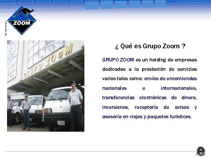 ¿ Qué es Grupo Zoom ? GRUPO ZOOM es un holding de empresas dedicadas