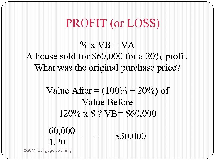 PROFIT (or LOSS) % x VB = VA A house sold for $60, 000
