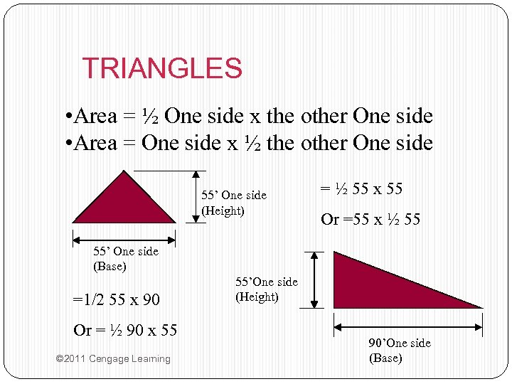 TRIANGLES • Area = ½ One side x the other One side • Area