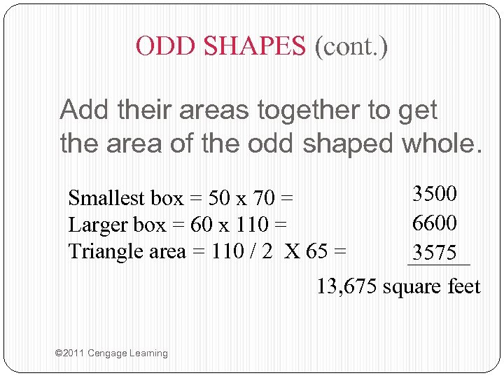 ODD SHAPES (cont. ) Add their areas together to get the area of the