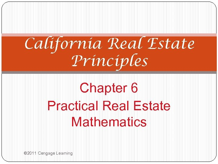 California Real Estate Principles Chapter 6 Practical Real Estate Mathematics © 2011 Cengage Learning