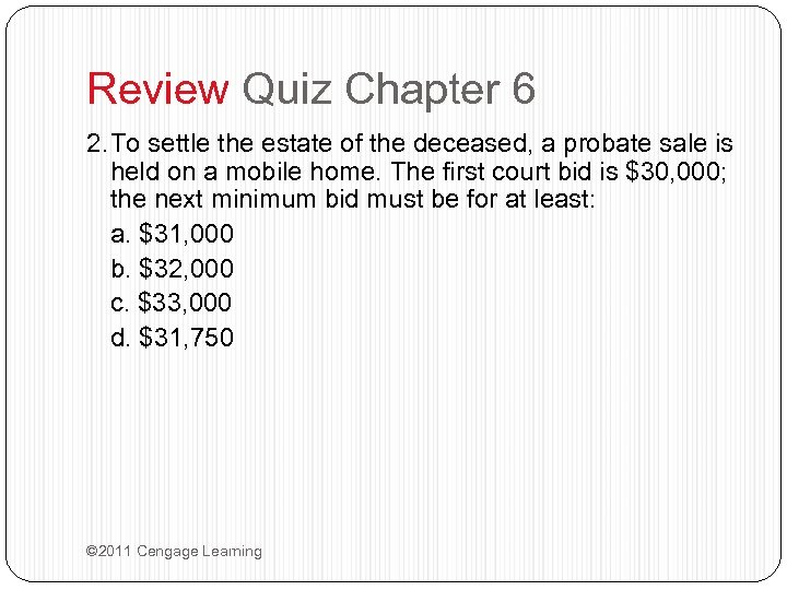 Review Quiz Chapter 6 2. To settle the estate of the deceased, a probate