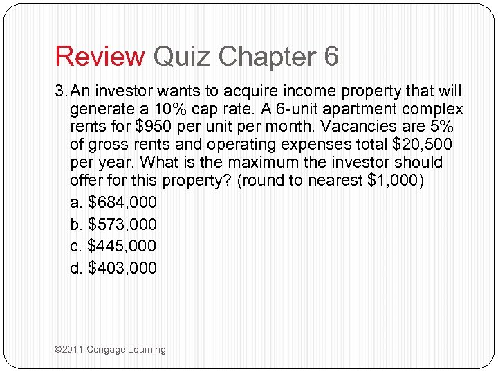 Review Quiz Chapter 6 3. An investor wants to acquire income property that will