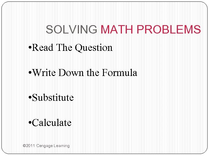 SOLVING MATH PROBLEMS • Read The Question • Write Down the Formula • Substitute