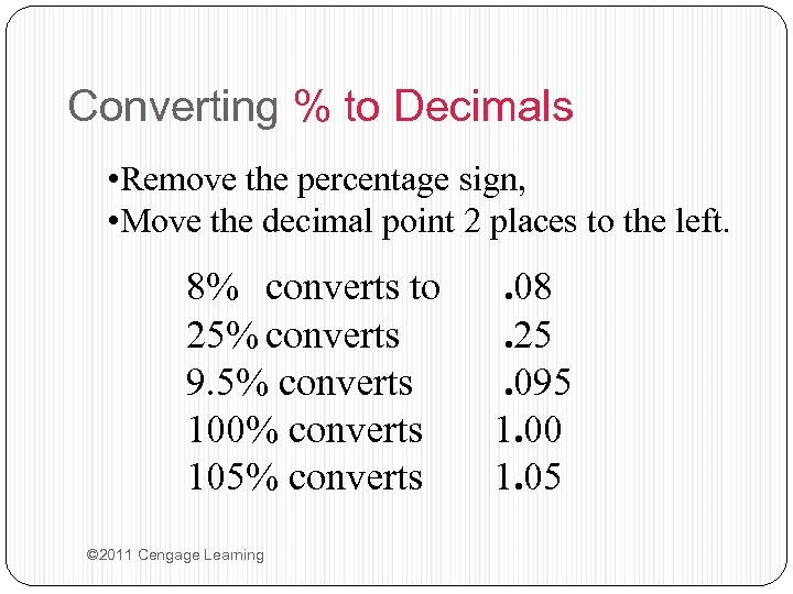 Converting % to Decimals • Remove the percentage sign, • Move the decimal point