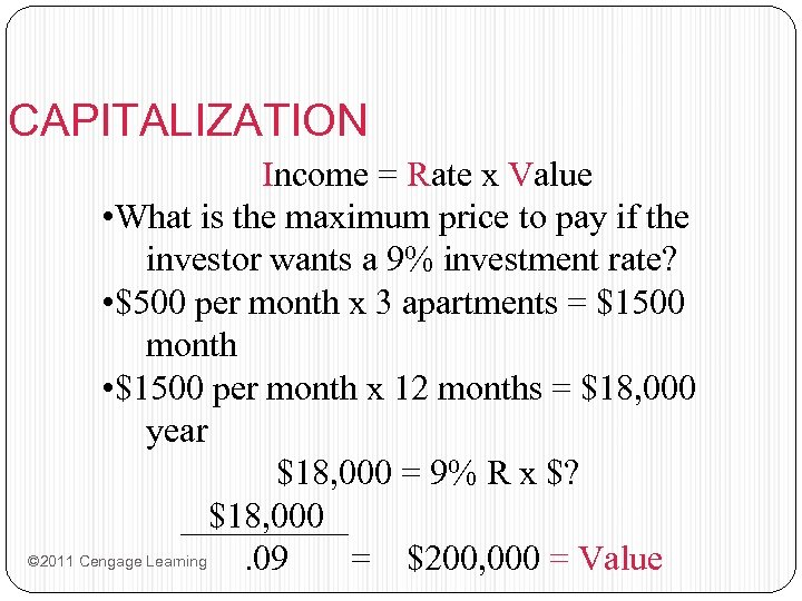 CAPITALIZATION Income = Rate x Value • What is the maximum price to pay