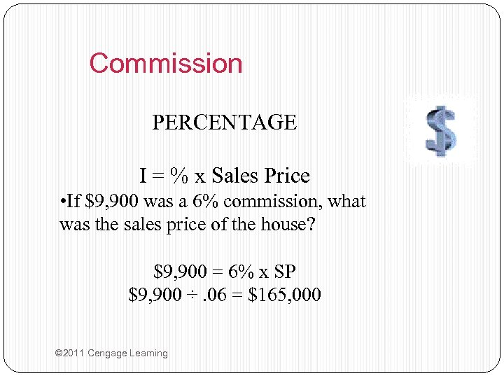 Commission PERCENTAGE I = % x Sales Price • If $9, 900 was a