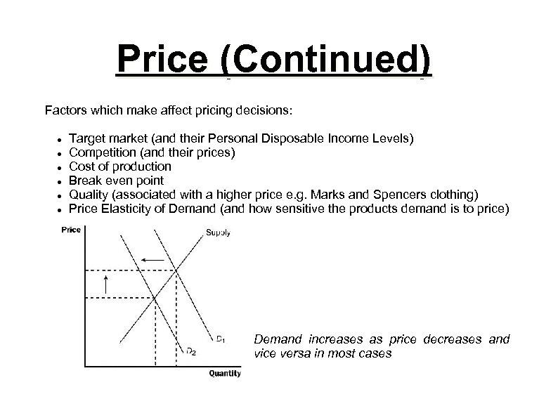 Price (Continued) Factors which make affect pricing decisions: Target market (and their Personal Disposable