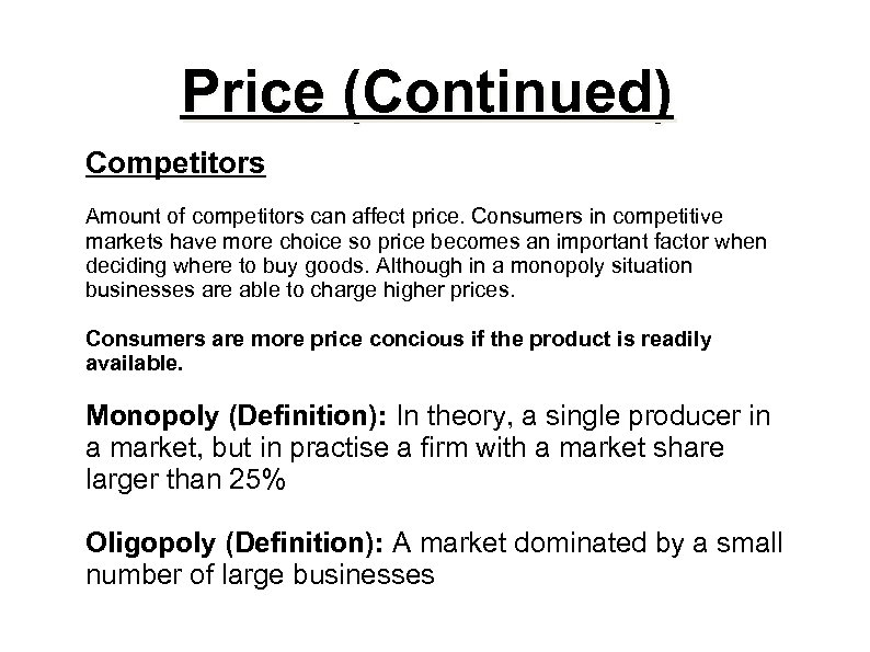 Price (Continued) Competitors Amount of competitors can affect price. Consumers in competitive markets have
