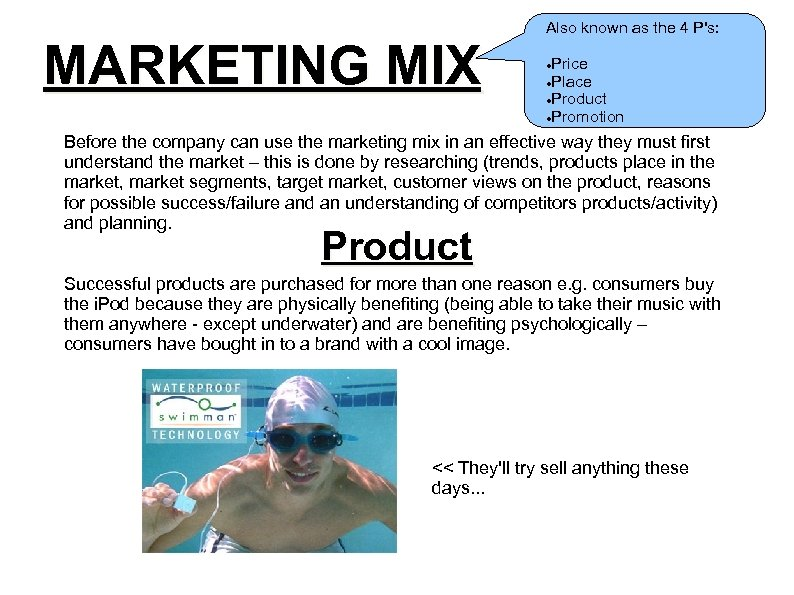 MARKETING MIX Also known as the 4 P's: Price Place Product Promotion Before the