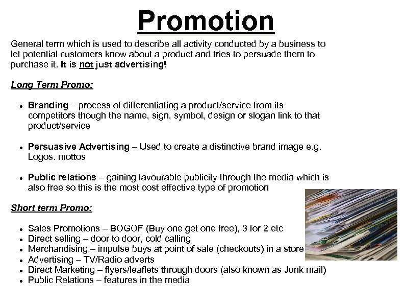 Promotion General term which is used to describe all activity conducted by a business