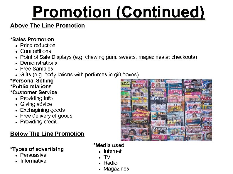 Promotion (Continued) Above The Line Promotion *Sales Promotion Price reduction Competitions Point of Sale