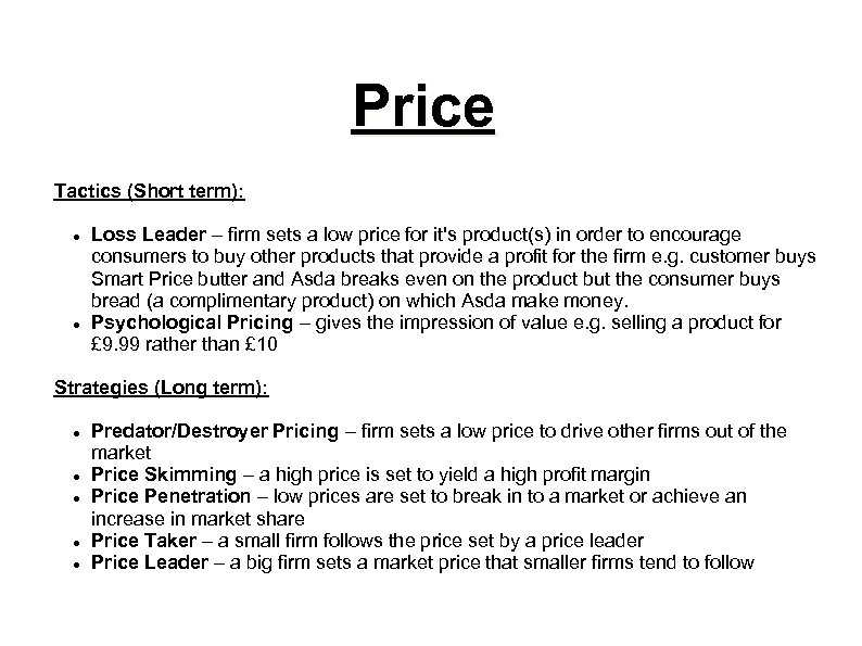 Price Tactics (Short term): Loss Leader – firm sets a low price for it's
