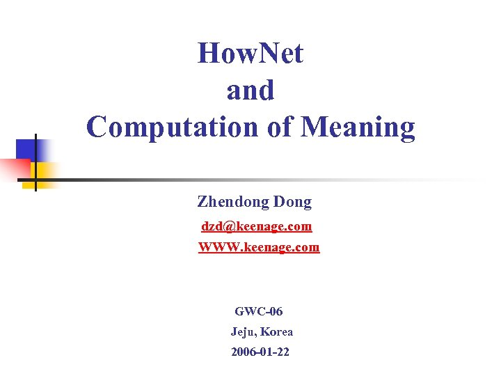 How. Net and Computation of Meaning Zhendong Dong dzd@keenage. com WWW. keenage. com GWC-06