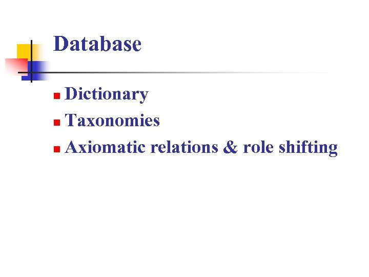Database Dictionary n Taxonomies n Axiomatic relations & role shifting n