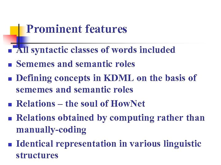 Prominent features n n n All syntactic classes of words included Sememes and semantic