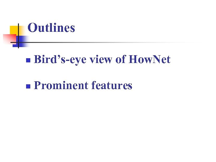 Outlines n Bird's-eye view of How. Net n Prominent features