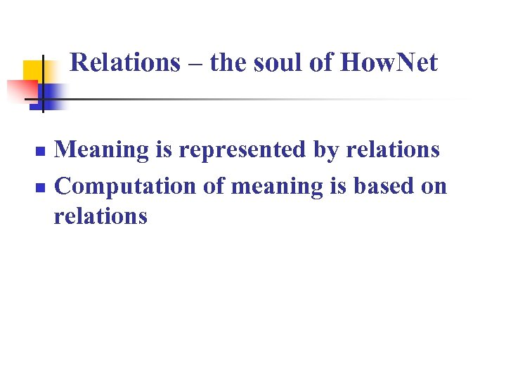 Relations – the soul of How. Net Meaning is represented by relations n Computation