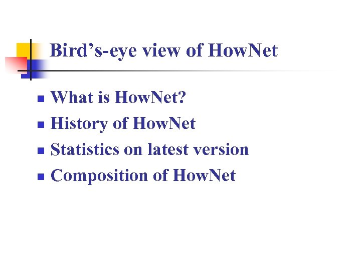 Bird's-eye view of How. Net What is How. Net? n History of How. Net