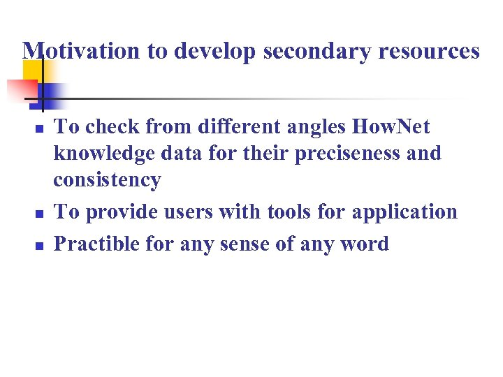 Motivation to develop secondary resources n n n To check from different angles How.