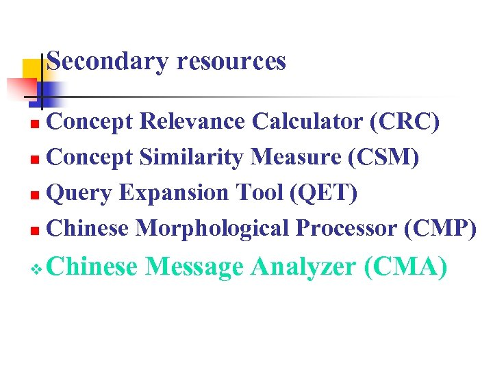 Secondary resources Concept Relevance Calculator (CRC) n Concept Similarity Measure (CSM) n Query Expansion