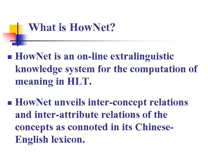 What is How. Net? n n How. Net is an on-line extralinguistic knowledge system