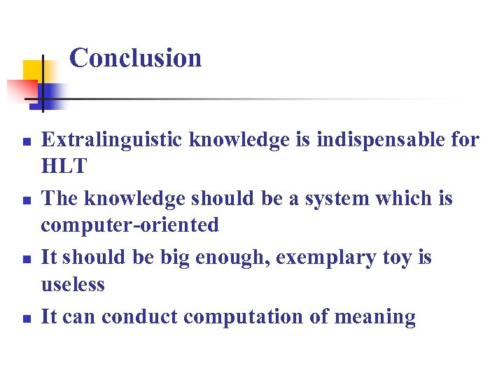 Conclusion n n Extralinguistic knowledge is indispensable for HLT The knowledge should be a
