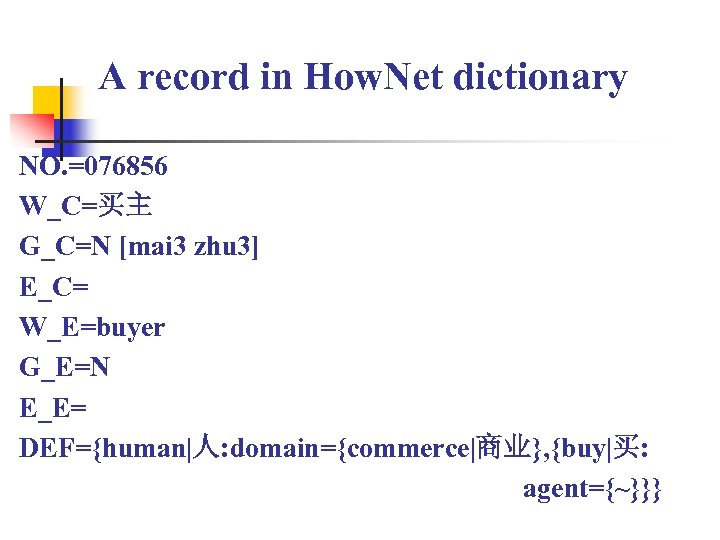 A record in How. Net dictionary NO. =076856 W_C=买主 G_C=N [mai 3 zhu 3]