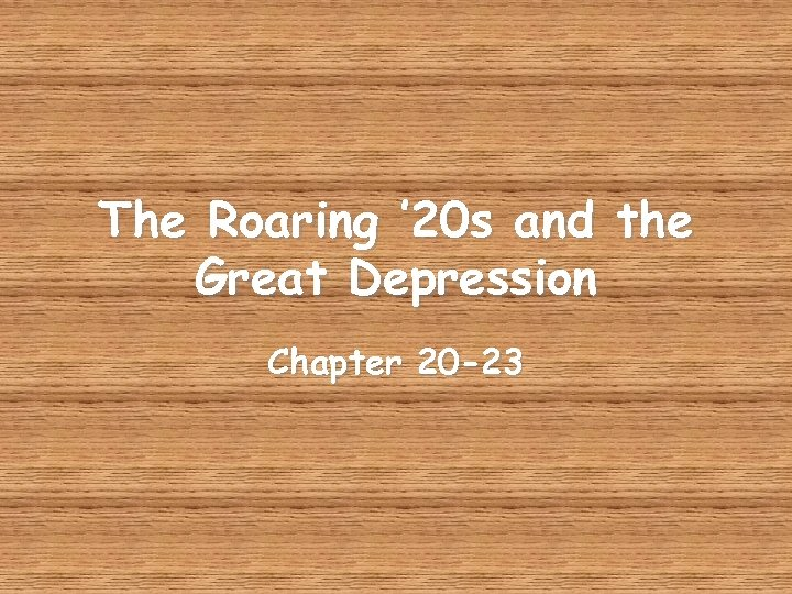 The Roaring ' 20 s and the Great Depression Chapter 20 -23