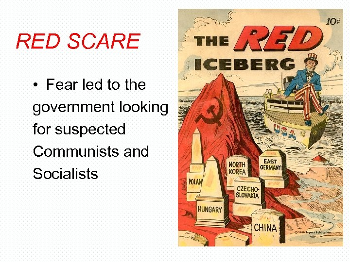 RED SCARE • Fear led to the government looking for suspected Communists and Socialists