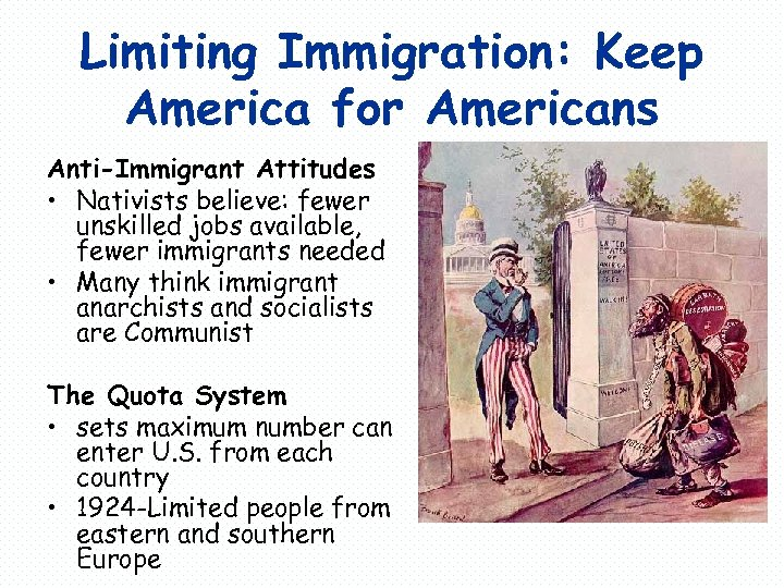 Limiting Immigration: Keep America for Americans Anti-Immigrant Attitudes • Nativists believe: fewer unskilled jobs