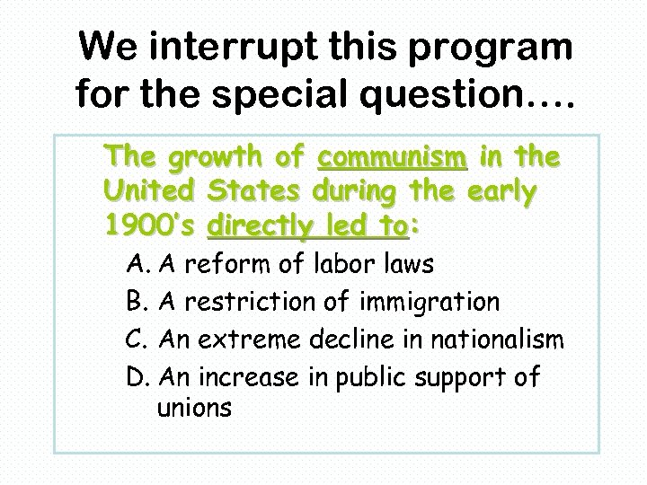 We interrupt this program for the special question…. The growth of communism in the
