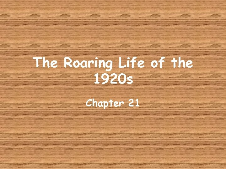 The Roaring Life of the 1920 s Chapter 21