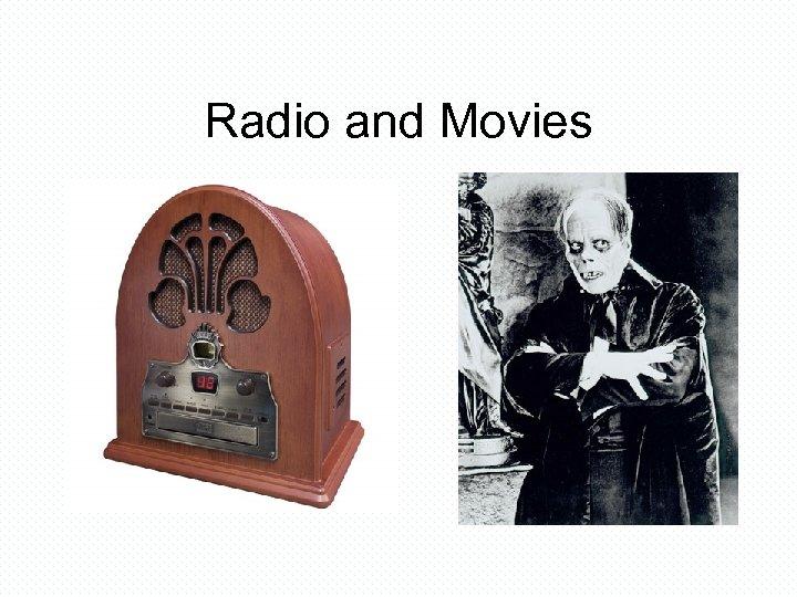 Radio and Movies
