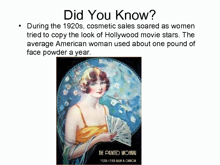 Did You Know? • During the 1920 s, cosmetic sales soared as women tried