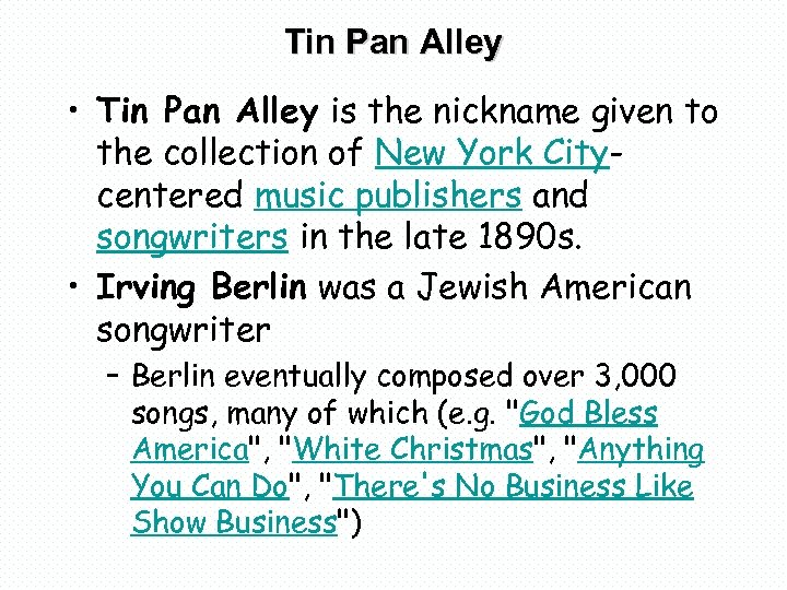 Tin Pan Alley • Tin Pan Alley is the nickname given to the collection