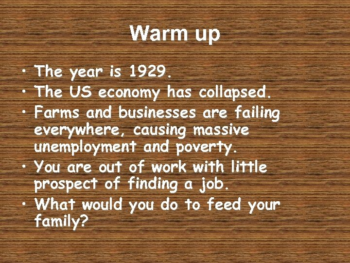 Warm up • • • The year is 1929. The US economy has collapsed.