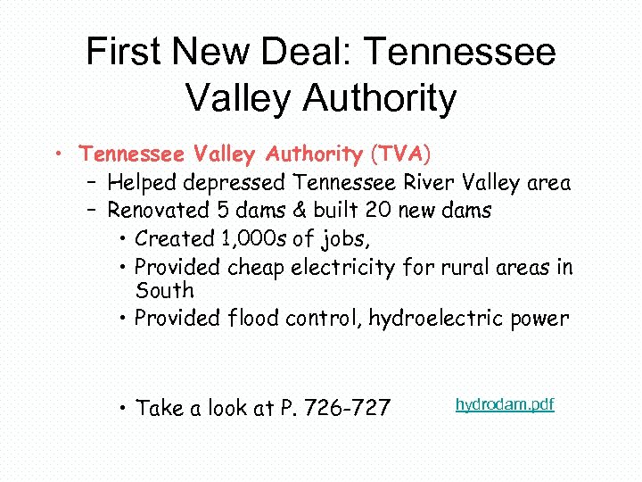 First New Deal: Tennessee Valley Authority • Tennessee Valley Authority (TVA) – Helped depressed
