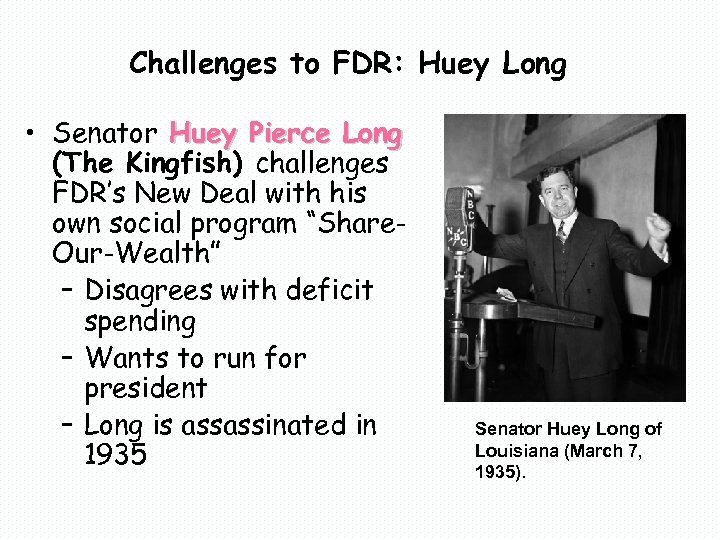 Challenges to FDR: Huey Long • Senator Huey Pierce Long (The Kingfish) challenges FDR's